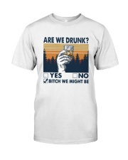 Vintage Are We Drunk Yes No Bitch We Might Shirt Classic T-Shirt front