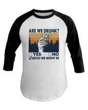Vintage Are We Drunk Yes No Bitch We Might Shirt Baseball Tee thumbnail