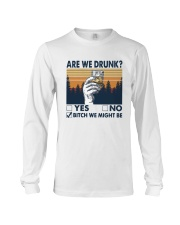 Vintage Are We Drunk Yes No Bitch We Might Shirt Long Sleeve Tee thumbnail