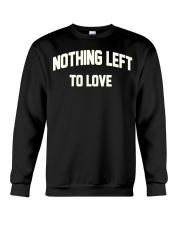 Nothing Left To Love Shirt Crewneck Sweatshirt thumbnail