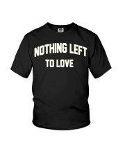 Nothing Left To Love Shirt Youth T-Shirt thumbnail