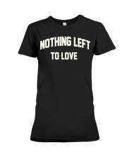 Nothing Left To Love Shirt Premium Fit Ladies Tee thumbnail