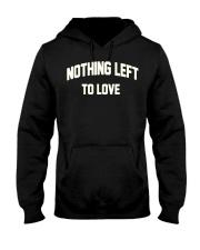 Nothing Left To Love Shirt Hooded Sweatshirt thumbnail