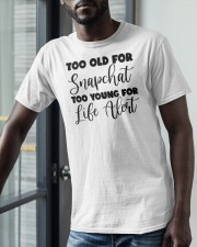 Too Old For Snapchat Too Young For Alert Shirt Classic T-Shirt apparel-classic-tshirt-lifestyle-front-39