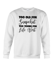 Too Old For Snapchat Too Young For Alert Shirt Crewneck Sweatshirt thumbnail
