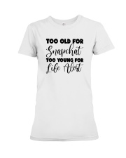 Too Old For Snapchat Too Young For Alert Shirt Premium Fit Ladies Tee thumbnail