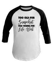 Too Old For Snapchat Too Young For Alert Shirt Baseball Tee thumbnail