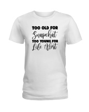 Too Old For Snapchat Too Young For Alert Shirt Ladies T-Shirt thumbnail