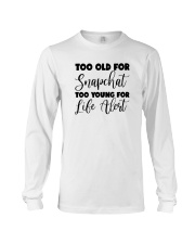 Too Old For Snapchat Too Young For Alert Shirt Long Sleeve Tee thumbnail