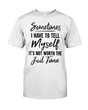 Sometimes I Have To Tell Myself Shirt Classic T-Shirt front
