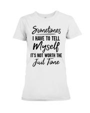 Sometimes I Have To Tell Myself Shirt Premium Fit Ladies Tee thumbnail