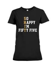 Shit So Happy I'm Fifty Five Shirt Premium Fit Ladies Tee thumbnail