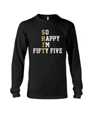 Shit So Happy I'm Fifty Five Shirt Long Sleeve Tee thumbnail