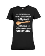 I Wasn't Born With A Silver Spoon My Mouth Shirt Premium Fit Ladies Tee thumbnail