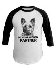 Yorkshire Terrier My Quarantine Partner Shirt Baseball Tee thumbnail