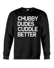 Chubby Dudes Cuddle Better Shirt Crewneck Sweatshirt thumbnail