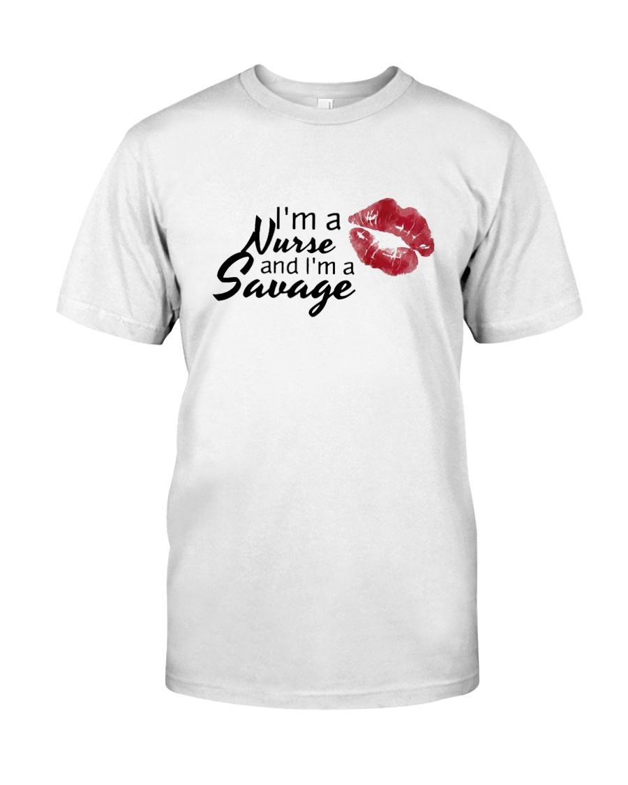 I'm A Nurse And I'm A Savage Shirt Classic T-Shirt