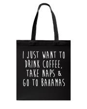 Drink Coffee Take Naps Go to Bahamas Tote Bag thumbnail