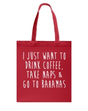 Drink Coffee Take Naps Go to Bahamas Tote Bag front