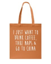 Drink Coffee Take Naps Go to China Tote Bag front