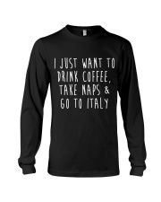 Drink Coffee Take Naps Go to Italy Long Sleeve Tee thumbnail