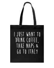 Drink Coffee Take Naps Go to Italy Tote Bag front