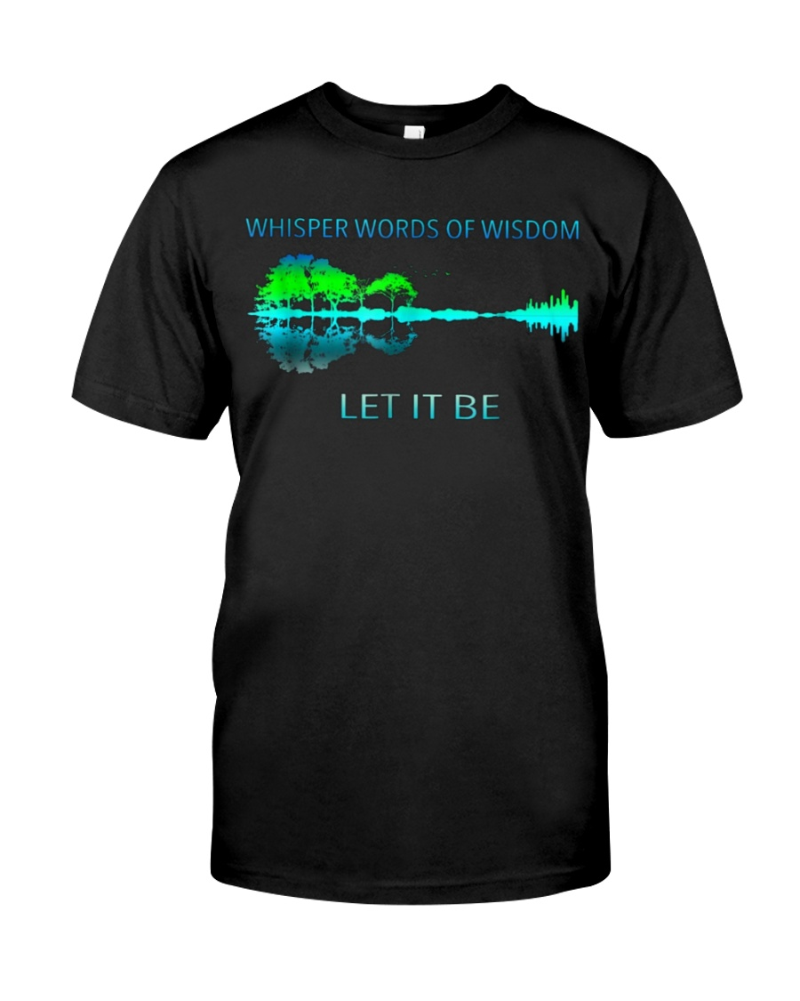 Whisper Words Of Wisdom Let It Be T-Shirt Classic T-Shirt