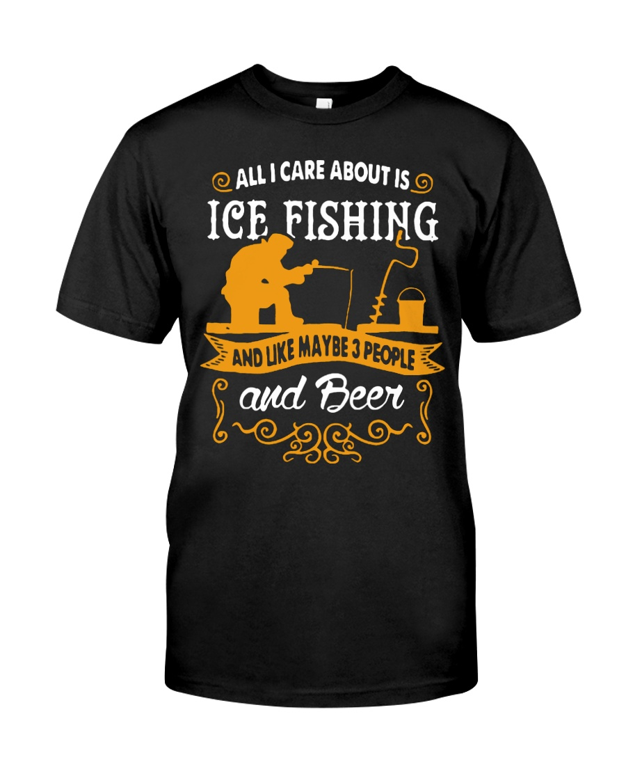 ALL I CARE ABOUT IS ICE FISHING Classic T-Shirt
