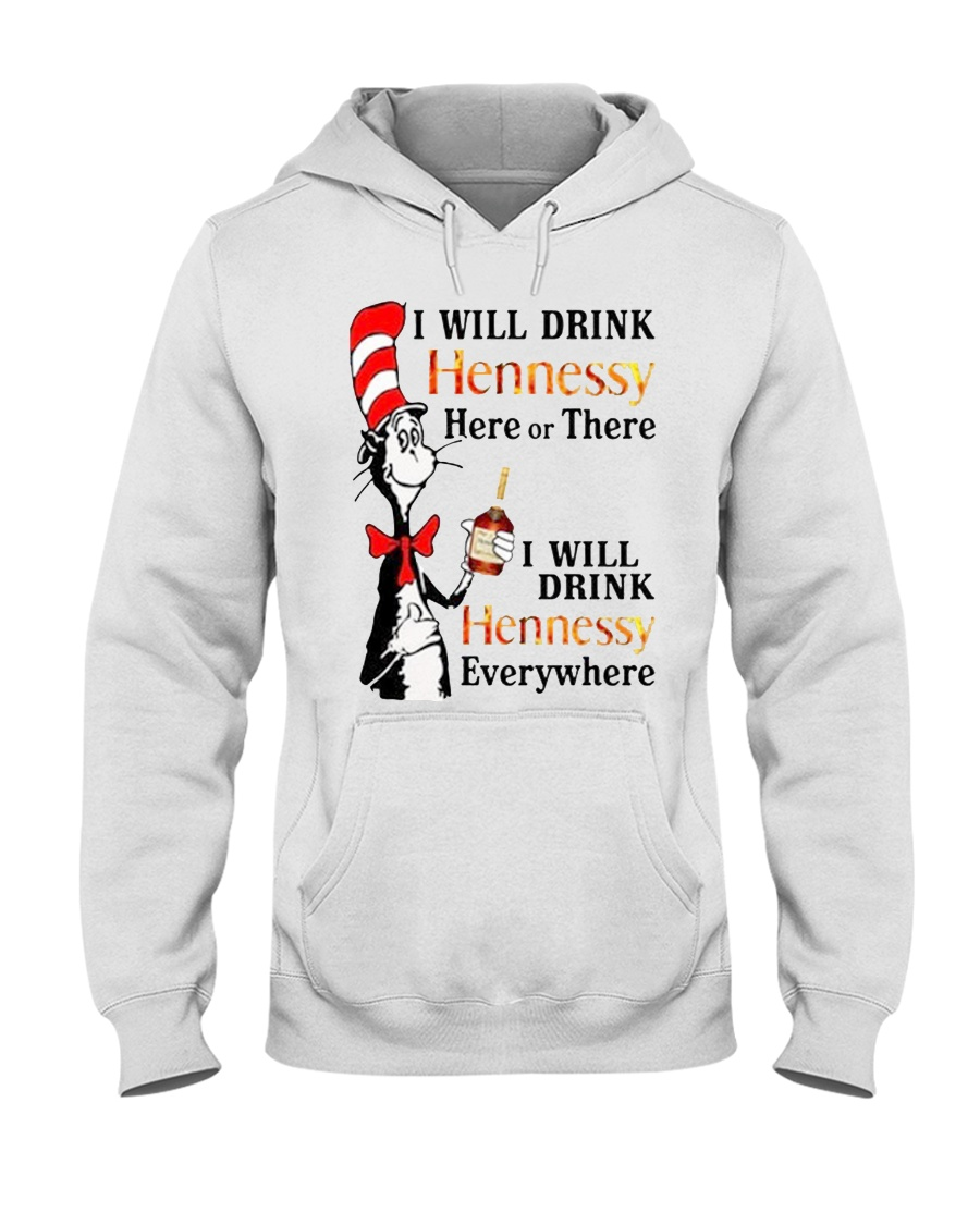 I Will Drink hennessy Here Or There Shirt Hooded Sweatshirt