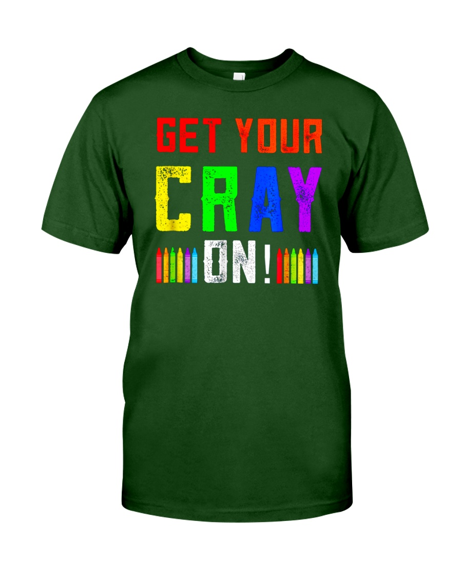 Back to School Shirt Get Your Cray On Classic T-Shirt