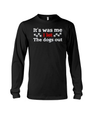 It Was Me I Let The Dogs Out T Shirt Long Sleeve Tee thumbnail