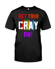 Back to School Shirt Get Your Cray On Classic T-Shirt front