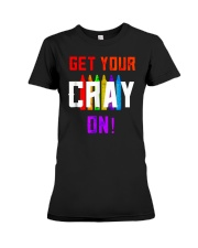 Back to School Shirt Get Your Cray On Premium Fit Ladies Tee thumbnail