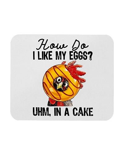 how do i like my eggs uhm i a cake