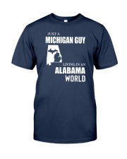 JUST A MICHIGAN GUY LIVING IN ALABAMA WORLD Classic T-Shirt front