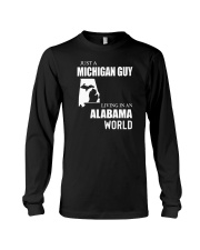 JUST A MICHIGAN GUY LIVING IN ALABAMA WORLD Long Sleeve Tee thumbnail