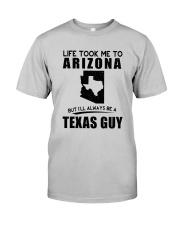 TEXAS GUY LIFE TOOK TO ARIZONA Classic T-Shirt front