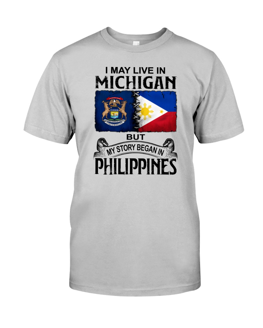 LIVE IN MICHIGAN BEGAN IN PHILIPPINES Classic T-Shirt