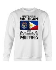 LIVE IN MICHIGAN BEGAN IN PHILIPPINES Crewneck Sweatshirt thumbnail