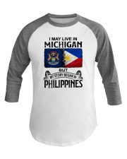LIVE IN MICHIGAN BEGAN IN PHILIPPINES Baseball Tee thumbnail