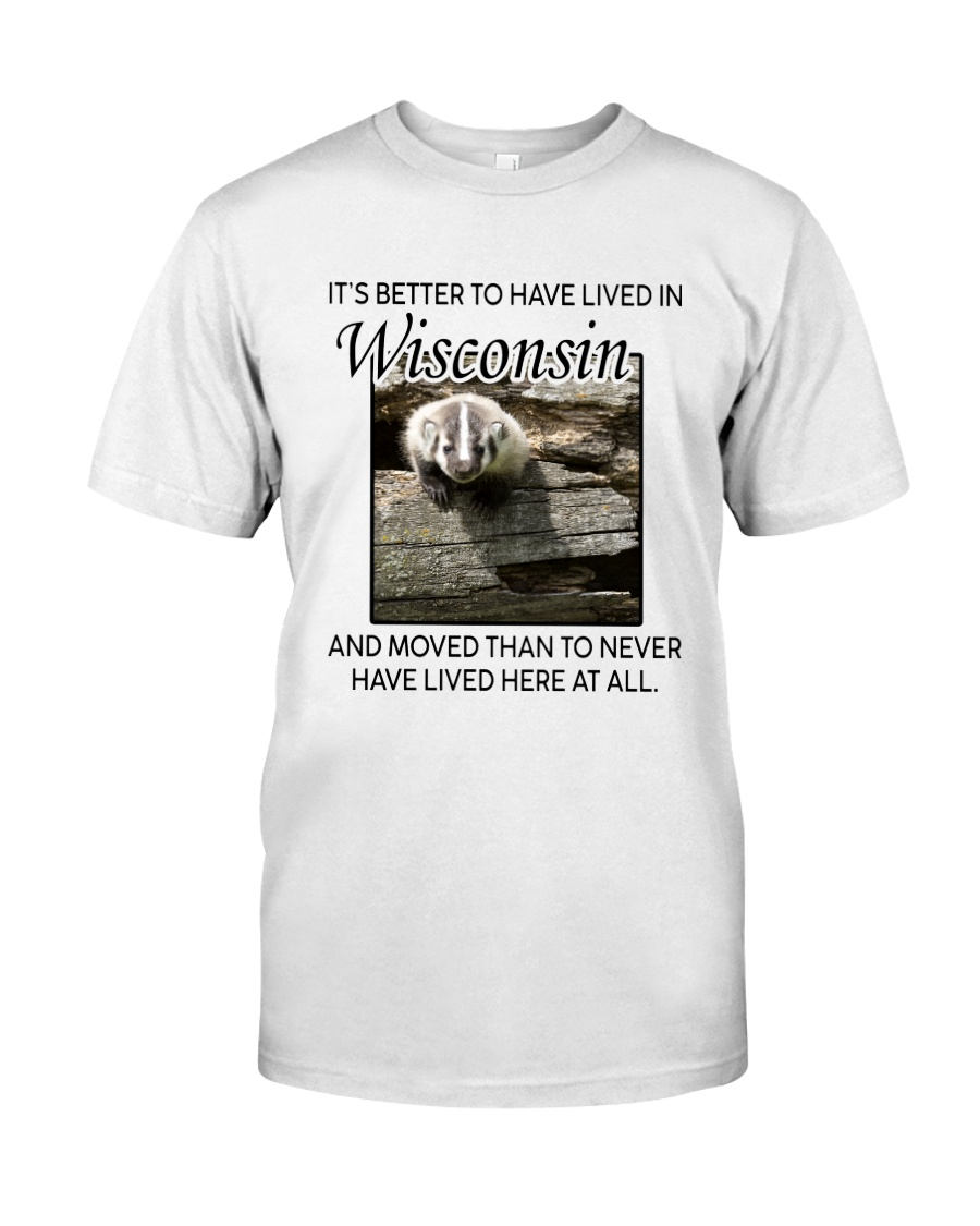 IT'S BETTER TO HAVE LIVED IN WISCONSIN Classic T-Shirt