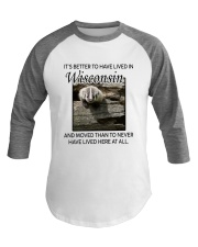 IT'S BETTER TO HAVE LIVED IN WISCONSIN Baseball Tee thumbnail