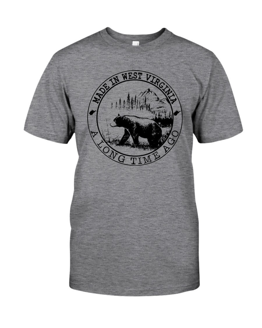 MADE IN WEST VIRGINIA A LONG TIME AGO Classic T-Shirt