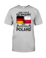 LIVE IN GERMANY BEGAN IN POLAND Classic T-Shirt front