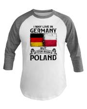 LIVE IN GERMANY BEGAN IN POLAND Baseball Tee thumbnail