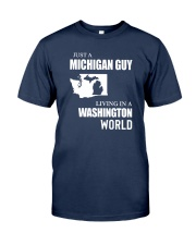 JUST A MICHIGAN GUY LIVING IN WASHINGTON WORLD Classic T-Shirt front