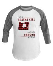 ALASKA GIRL LIVING IN OREGON WORLD Baseball Tee thumbnail