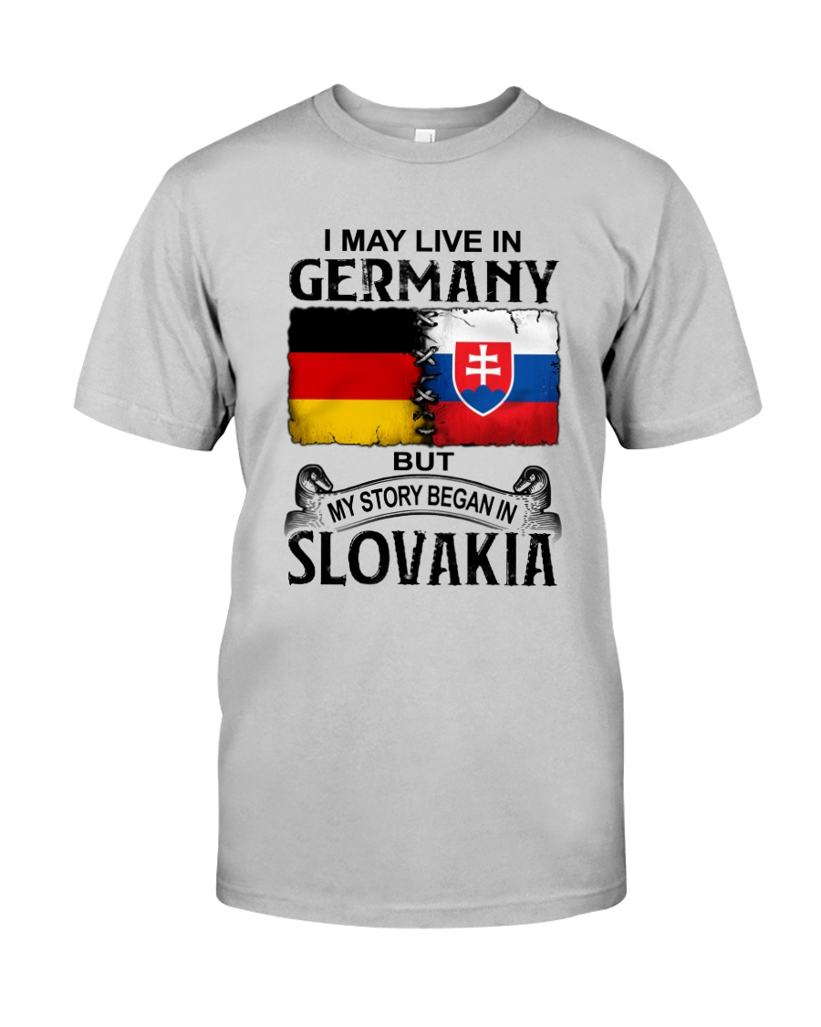 LIVE IN GERMANY BEGAN IN SLOVAKIA Classic T-Shirt