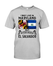LIVE IN MARYLAND BEGAN IN EL SALVADOR Classic T-Shirt front