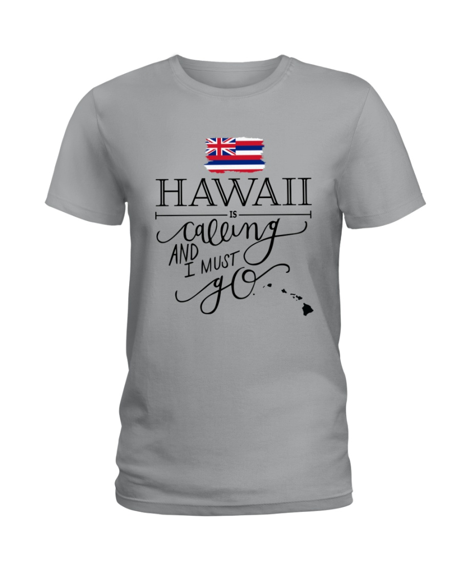 HAWAII IS CALLING AND I MUST GO Ladies T-Shirt